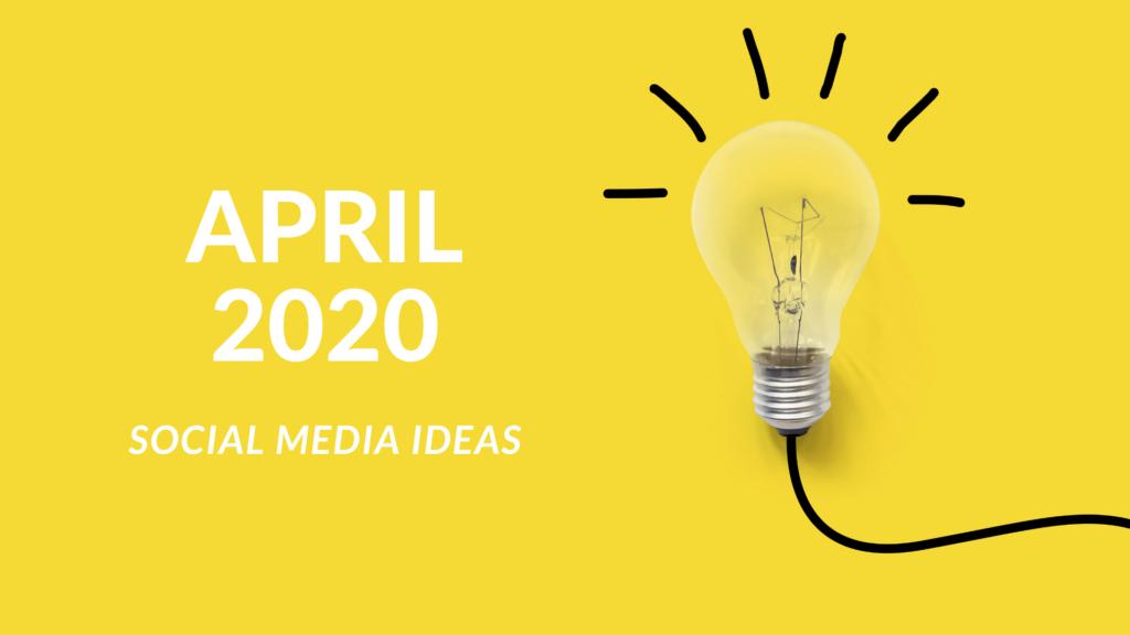 Social media ideas for April 2020